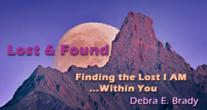 "Upcoming book release, Lost & Found: Finding the ""Lost"" I AM...Within YOU! by Debra E. Brady"