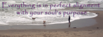 "Quote ""Everything is in perfect alignment with your soul's purpose"" with sea, man and dogs"