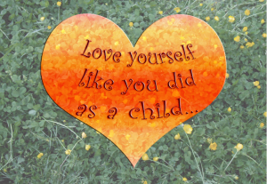 Love yourself like you did as a child
